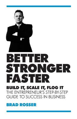 Better, Stronger, Faster: Build it, Scale it, Flog it: The Entrepreneur's Guide to Success in Business (Paperback)