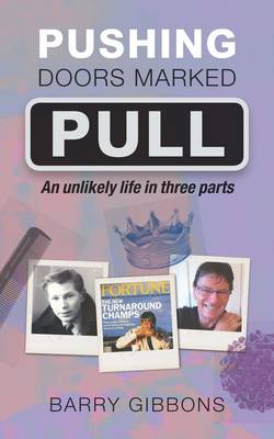 Pushing Doors Marked Pull: An Unlikely Life in Three Parts (Paperback)