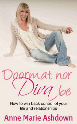 Doormat Nor Diva Be: How to Win Back Control of Your Life and Relationships (Paperback)