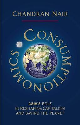 Consumptionomics: Asia's role in reshaping capitalism and saving the planet (Paperback)