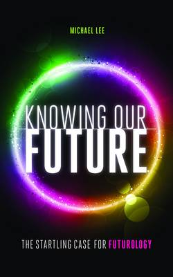 Knowing Our Future: The Startling Case for Futurology (Paperback)