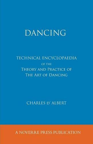 Dancing, Technical Encyclopaedia of the Theory and Practice of the Art of Dancing. (Paperback)