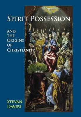 Spirit Possession and the Origins of Christianity (Hardback)