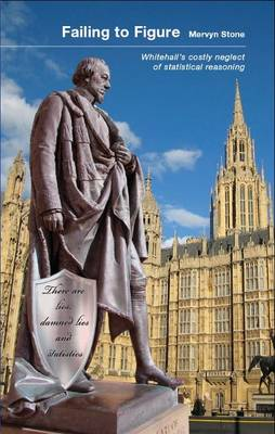 Failing to Figure: Whitehall's Costly Neglect of Statistical Reasoning (Paperback)