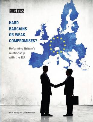 Hard Bargains or Weak Compromises?: Reforming Britain's Relationship with the EU (Paperback)