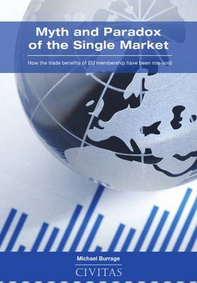 Myth and Paradox of the Single Market: How the Trade Benefits of EU Membership Have Been Mis-Sold (Paperback)