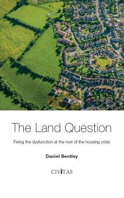 The Land Question: Fixing the dysfunction at the root of the housing crisis (Paperback)