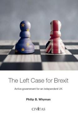 The Left Case for Brexit: Active government for an independent UK (Paperback)
