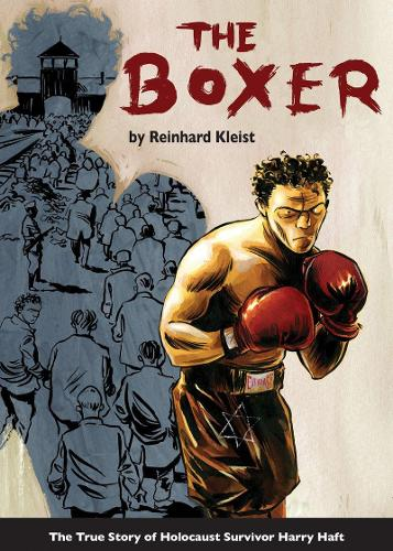 The Boxer: The True Story of Holocaust Survivor Harry Haft - Graphic Biographies (Paperback)
