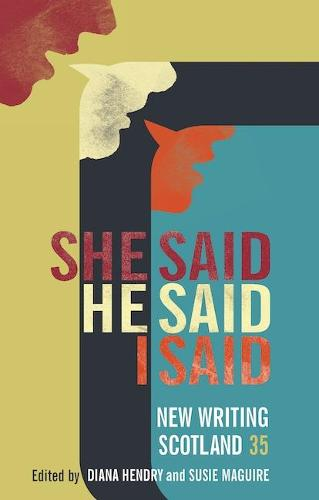 She Said He Said I Said: New Writing Scotland 35 - New Writing Scotland (Paperback)