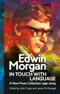 Edwin Morgan: In Touch With Language: A New Prose Collection 1950-2005 - ASLS Annual Volumes (Paperback)