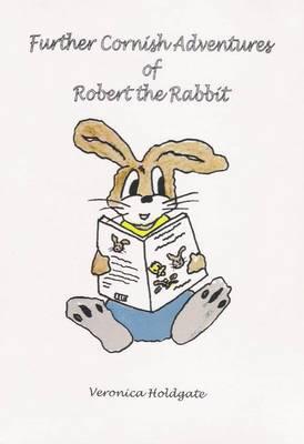Further Cornish Adventures of Robert the Rabbit - Cornish Adventures of Robert the Rabbit Bk. 2 (Paperback)