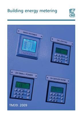 TM39 Building Energy Metering 2009 - Technical Memoranda TM39 (Paperback)