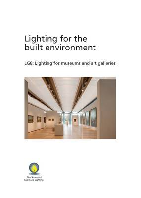 Lighting Guide 08: Lighting for Museums and Art Galleries 2015 - Lighting Guide 08 (Paperback)