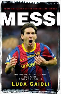 Messi - 2013 Edition: The Inside Story of the Boy Who Became a Legend (Paperback)