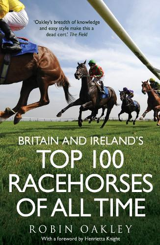 Britain and Ireland's Top 100 Racehorses of All Time (Paperback)