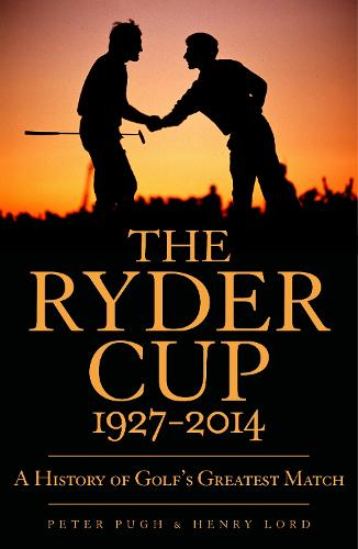 The Ryder Cup: A History 1927 - 2014 (Paperback)