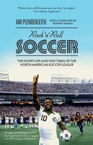 Rock 'n' Roll Soccer: The Short Life and Fast Times of the North American Soccer League (Paperback)
