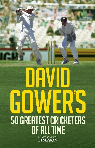 David Gower's 50 Greatest Cricketers of All Time (Hardback)