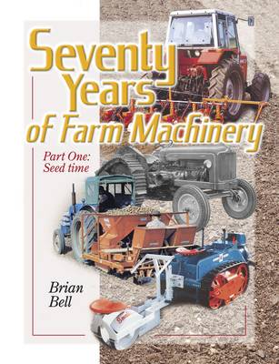 Seventy Years of Farm Machinery: Seedtime v. 1 (Hardback)