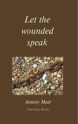 Let the wounded speak (Paperback)
