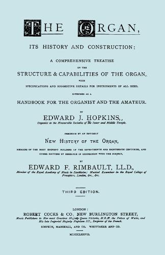 The Organ, Its History and Construction ... and New History of the Organ [Reprint of 1877 Edition, 816 Pages]. (Paperback)