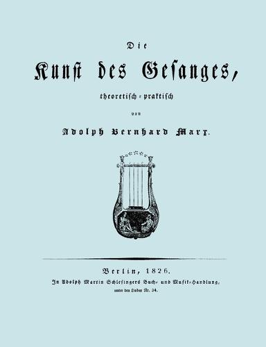 Die Kunst Des Gesanges, Theoretisch-Practisch (Facsimile 1826) (Paperback)