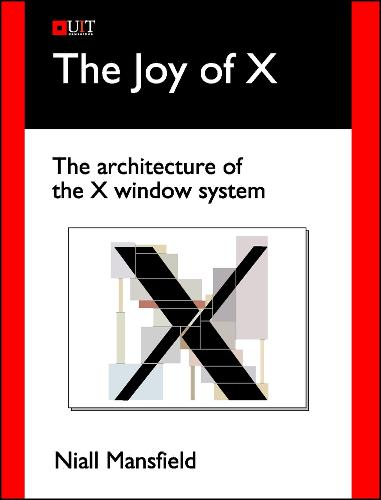 The Joy of X: The architecture of the X window system (Paperback)
