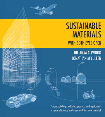 Sustainable Materials - with both eyes open: Future buildings, vehicles, products and equipment - made efficiently and made with less new material - without the hot air 1 (Hardback)