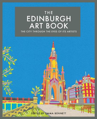 The Edinburgh Art Book: The City Through the Eyes of its Artists - The city seen through the eyes of its artists (Hardback)