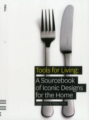 Tools For Living: A Sourcebook of Iconic Designs for the Home (Paperback)