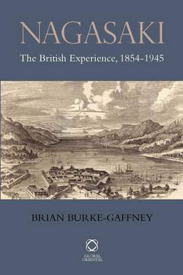 Nagasaki: The British Experience, 1854-1945 (Hardback)