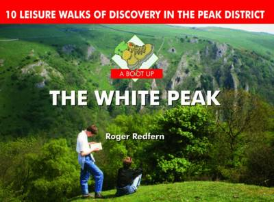 A Boot Up the White Peak: 10 Leisure Walks of Discovery (Hardback)