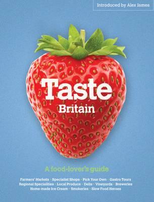 Taste Britain: A Food-lover's Guide to Britain's Tastiest Places - Taste (Paperback)