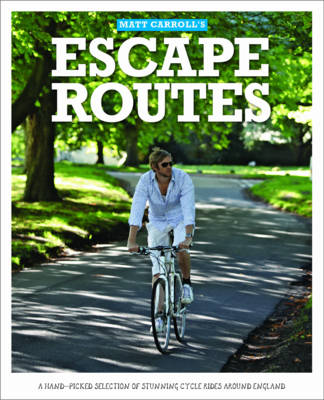 Escape Routes: A Hand-picked Selection of Stunning Cycle Rides Around England - Escape Routes Cycling Guides (Paperback)