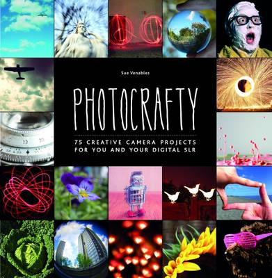 Photocrafty: 75 Creative Camera Projects for You and Your Digital SLR (Paperback)