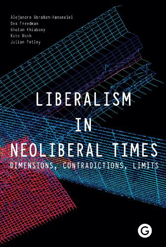 Liberalism in Neoliberal Times: Dimensions, Contradictions, Limits - Goldsmiths Press (Hardback)