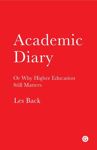 Academic Diary: Or Why Higher Education Still Matters - Goldsmiths Press (Paperback)