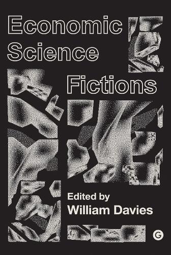 Economic Science Fictions - Goldsmiths Press / PERC Papers (Hardback)