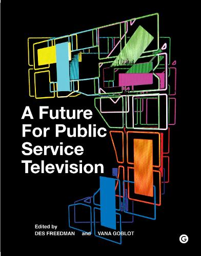A Future for Public Service Television - Goldsmiths Press (Hardback)