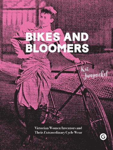 Bikes and Bloomers: Victorian Women Inventors and their Extraordinary Cycle Wear - Goldsmiths Press (Hardback)