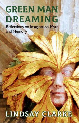 Green Man Dreaming 2018: Reflections on Imagination, Myth, and Memory (Paperback)