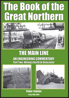 The Book of the Great Northern: Welwyn North to Doncaster Part 2 - Book of Series (Hardback)