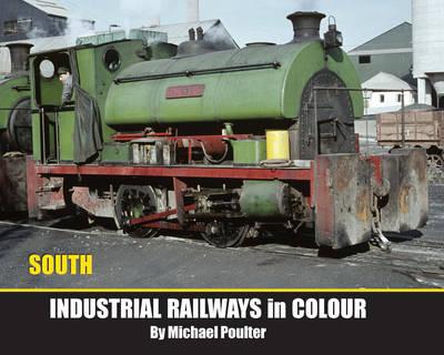 Industrial Railways in Colour - South - Industrial Railways in Colour Series (Hardback)