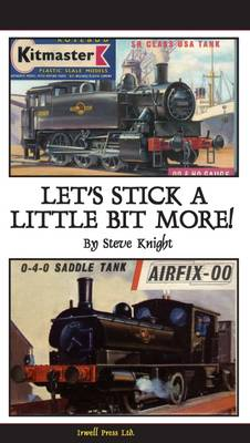 Let's Stick Together a Little Bit More: A Further Appreciation of Vintage Plastic Modelling Kits (Hardback)