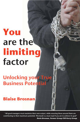 You are the Limiting Factor: Unlocking Your True Business Potential (Paperback)
