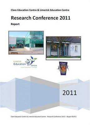 Clare Education Centre and Limerick Education Centre - Research Conference 2011 - Report (Paperback)