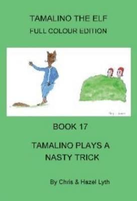 Tamalino Plays a Nasty Trick - Tamalino the Elf Bk. 17 (Paperback)