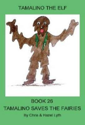 Tamalino Saves the Fairies - Tamalino the Elf Bk. 26 (Paperback)