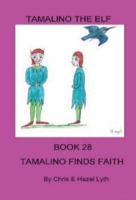 Tamalino Finds Faith - Tamalino the Elf Bk. 28 (Paperback)